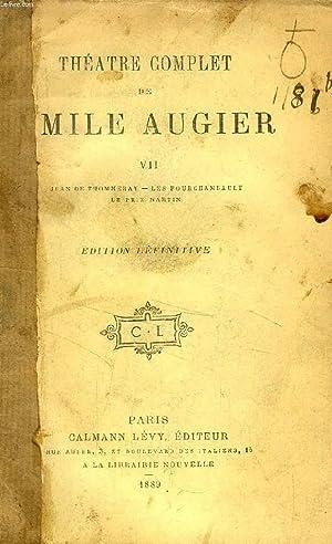 THEATRE COMPLET DE EMILE AUGIER, TOME VII, Jean de Thommeray, Les Fourchambault, Le Prix Martin: ...
