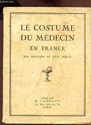 LE COSTUME DU MEDECIN EN FRANCE - DES ORIGINES AU XVIIe SIECLE / Généralit&...
