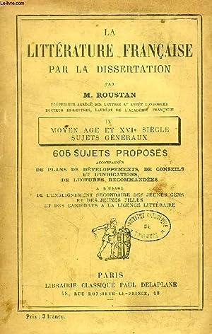 LA LITTERATURE FRANCAISE PAR LA DISSERTATION, IV,: ROUSTAN M.