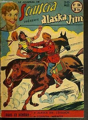 LE JOURNAL DE SCIUSCIA PRESENTE ALASKA JUIN - N° 104 - ALASKA JIM: L'EVASION - SCIUSCIA: ...