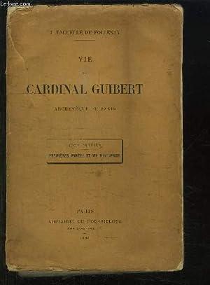 VIE DU CARDINAL GUIBERT - TOME PREMIER : PREMIERE ANNEES ET VIE RELIGIEUSE.: PAGUELLE DE FOLLENAY J...