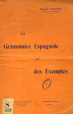 LA GRAMMAIRE ESPAGNOLE PAR DES EXEMPLES: LAPEYRE ROMAIN