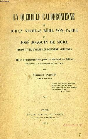 LA QUERELLE CALDERONIENNE DE JOHAN NIKOLAS BÖHL VON FABER ET JOSE JOAQUIN DE MORA RECONSTITUEE...
