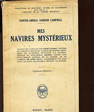 """MES NAVIRES MYSTERIEUX / Traduit de l""""anglais: CONTRE-AMIRAL GORDON CAMPBELL"""