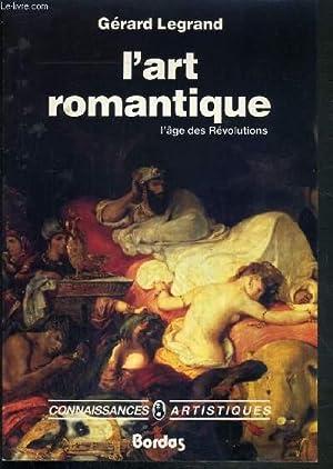 L'ART ROMANTIQUE - L'AGE DES REVOLUTIONS /: LEGRAND GERARD