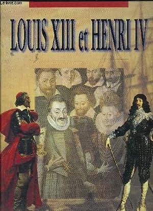 LOUIS XIII ET HENRI IV: CASTELOT ANDRE ET DECAUX ALAIN