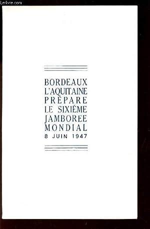 """PLAQUETTE : """"BORDEAUX L'AQUITAINE PREPARE LE SIXIEME JAMBOREE MONDIAL 8 JUIN 1947 / ..."""