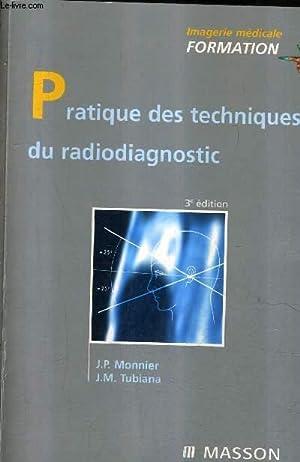 PRATIQUE DES TECHNIQUES DU RADIODIAGNOSTIC / 3E: J.P. MONNIER &
