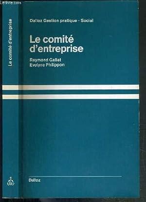 LE COMITE D'ENTREPRISE / DALLOZ GESTION PRATIQUE-SOCIAL: GALLET RAYMOND - PHILIPPON EVELYNE