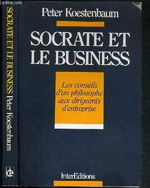 SOCRATE ET LE BUSINESS - LES CONSEILS D'UN PHILOSOPHE AUX DIRIGEANTS D'ENTREPRISE: ...