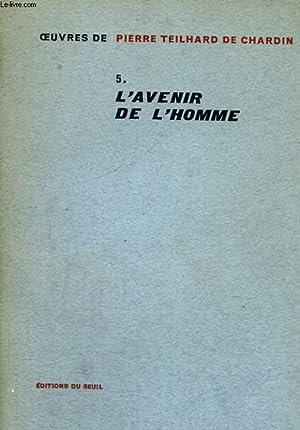 Oeuvres 5. L'avenir de l'homme: TEILHARD DE CHARDIN Pierre