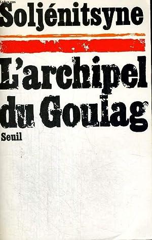 L'archipel du Goulag, Tome 1 - 1918-1956,: SOLJENITSYNE Alexandre