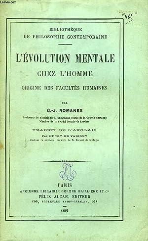 L'EVOLUTION MENTALE CHEZ L'HOMME, ORIGINE DES FACULTES HUMAINES: ROMANES G.-J.
