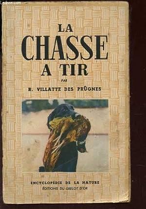 LA CHASSE A TIR / ENCYCLOPEDIE DE LA NATURE.: VILLATTE DES PRUGNES R.