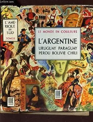 L'AMERIQUE DU SUD - TOME II : ARGENTINE - URUGUAY PARAGUAY PEROU BOLIVIE CHILI / ...