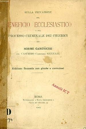 SULLA PRIVAZIONE DEL BENEFICIO ECCLESIASTICO E SUL PROCESSO CRIMINALE DEI CHIERICI, NORME CANONICHE...
