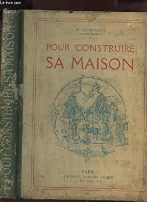 POUR CONSTRUIRE SA MAISON   RECUEIL DE: BOURNIQUEL M.