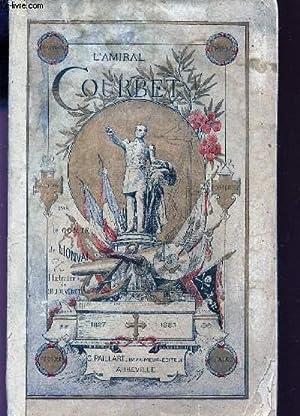 VIE ILLUSTREE DE L'AMIRAL COURBET - 1827-1885 / LA CROIX ET L'EPEE: COLLECTIF