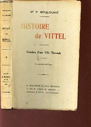 HISTOIRE DE VITTEL - CREATION D'UNE VILLE: BOULOUMIE P. (Dr)