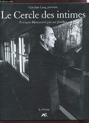 LE CERCLE DES INTIME - FRANCOIS MITTERRANS: LANG CAROLINE