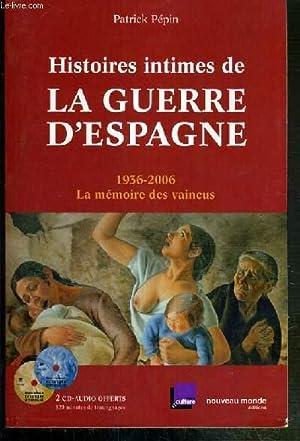 HISTOIRES INTIMES DE LA GUERRE D'ESPAGNE - 1936-2006 LA MEMOIRE DES VAINCUS: PEPIN PATRICK