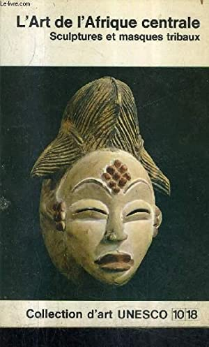 L'ART DE L'AFRIQUE CENTRALE SCULPTURES ET MASQUES: FAGG WILLIAM