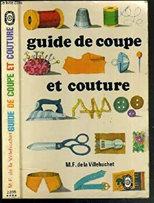 GUIDE DE COUPE ET COUTURE: VILLEHUCHET MARIE-FRANCE DE LA