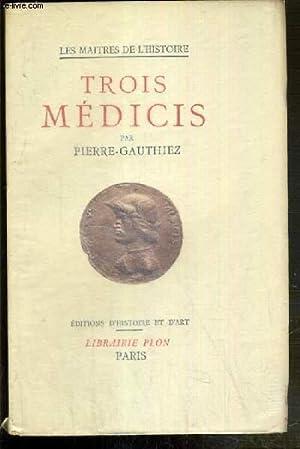 TROIS MEDICIS - COSME L'ANCIEN - LAURENT LE MAGNIFIQUE - COSME 1er - / LES MAITRES DE L&#...