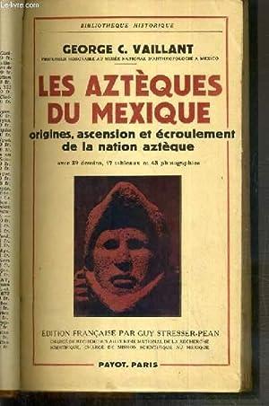 LES AZTEQUES DU MEXIQUE - ORIGINES, ASCENSION: VAILLANT C. GEORGE