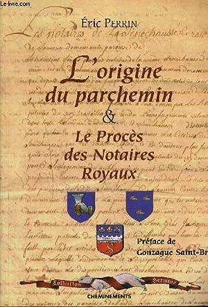 L ORIGINE DU PARCHEMIN & LE PROCES DES NOTAIRES ROYAUX: PERRIN ERIC