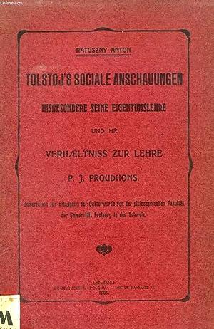 TOLSTOJ'S SOCIALE ANSCHAUUNGEN, INSBESONDERE SEINE EIGENTUMSLEHRE UND IHR VERHAELTNISS ZUR ...