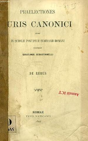 PRAELECTIONES IURIS CANONICI, DE REBUS (QUAS IN SCHOLIS PONTIFICII SEMINARII ROMANI TRADEBAT G. ...