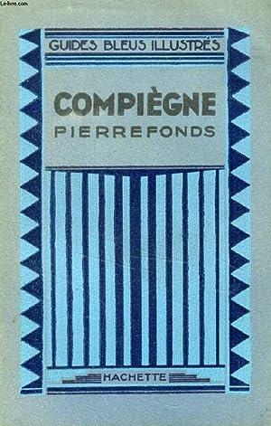 COMPIEGNE, PIERREFONDS (Les Guides bleus illustrés): COLLECTIF