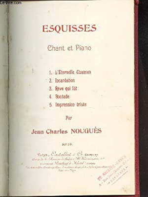 ESQUISSES - CHANT ET PIANO / L'eternelle chanson - Incantation - Reve qui fut - Boutade -...