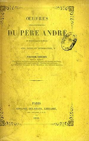 OEUVRES PHILOSOPHIQUES DU PERE ANDRE, DE LA COMPAGNIE DE JESUS: ANDRE PERE, Par V. COUSIN