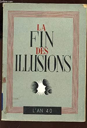 LA FIN DES ILLUSIONS - L'AN 40.: COLLECTIF