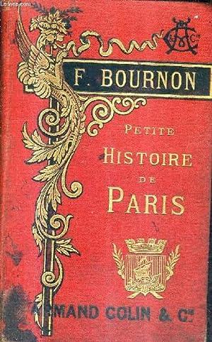 PETITE HISTOIRE DE PARIS - HISTOIRE MONUMENTS ADMINISTRATION ENVIRONS DE PARIS - A L'USAGE DE L...