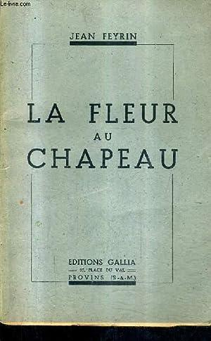 LA FLEUR AU CHAPEAU - CHANSONS D'HIER ET D'AUJOURD'HUI + ENVOI DE L'AUTEUR .: ...