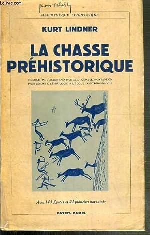 LA CHASSE PREHISTORIQUE / BIBLIOTHEQUE SCIENTIFIQUE.: LINDNER KURT