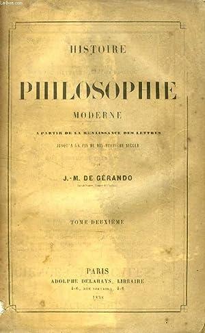 HISTOIRE DE LA PHILOSOPHIE MODERNE, A PARTIR DE LA RENAISSANCE DES LETTRES JUSQU'A LA FIN DU ...