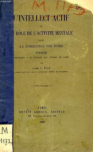 L'INTELLECT ACTIF, OU DU ROLE DE L'ACTIVITE MENTALE DANS LA FORMATION DES IDEES (THESE): ...