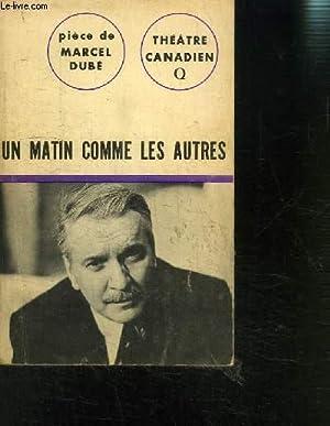 UN MATIN COMME LES AUTRES-PIECE EN DEUX PARTIES- COLLECTION THEATRE CANADIEN- n°14: DUBE MARCEL