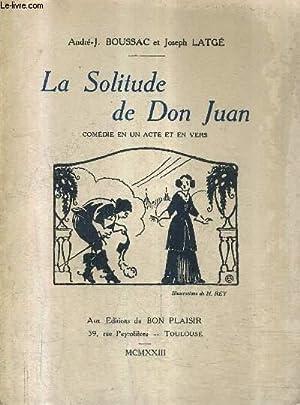 LA SOLITUDE DE DON JUAN - COMEDIE EN UN ACTE ET EN VERS.: J.BOUSSAC ANDRE & LATGE JOSEPH
