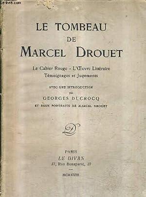 LE TOMBEAU DE MARCEL DROUET - LE CAHIER ROUGE - L'OEUVRE LITTERAIRE TEMOIGNAGES ET JUGEMENTS ....