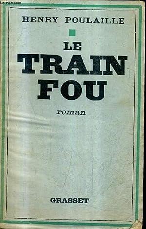 LE TRAIN FOU - ROMAN FILM +: POULAILLE HENRY