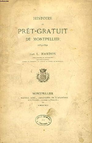 HISTOIRE DU PRET-GRATUIT DE MONTPELLIER, 1684-1891: MANDON L.