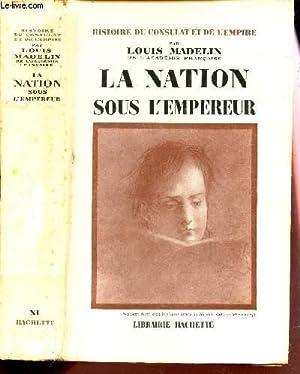 LA NATION SOUS L'EMPEREUR / HISTOIRE DU CONSULAT ET DE L'EMPIRE.: MADELIN LOUIS
