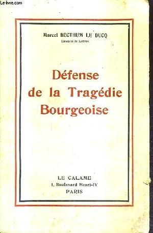 DEFENSE DE LA TRAGEDIE BOURGEOISE.: MARCEL BECTHUM LE DUCQ