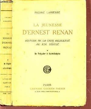 LA JEUNESSE D'ERNEST RENAN - HISTOIRE DE LA CRISE RELIGIEUSE AU XIXe SIECLE - DE TREGUIER A ...
