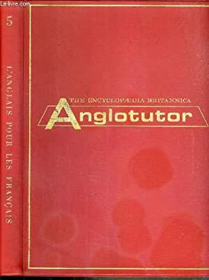 THE ENCYCLOPAEDIA BRITANNICA - ANGLOTUTOR - L'ANGLAIS: COLLECTIF